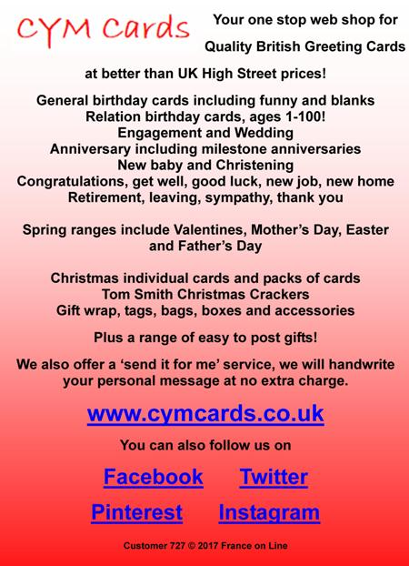 Cym cards,web shop,British greeting cards,birthday cards,funny cards,blank cards,relation cards,engagement cards,wedding cards,anniversary cards,new baby,christening,congratulations,get well,good luck,new job,new home,retirement,leaving,sympathy,thank you,Valentines,Mothers Day,Easter,Fathers Day,Christmas cards,Christmas crackers,gift wrap,tags,bags,boxes,gifts,send it for me